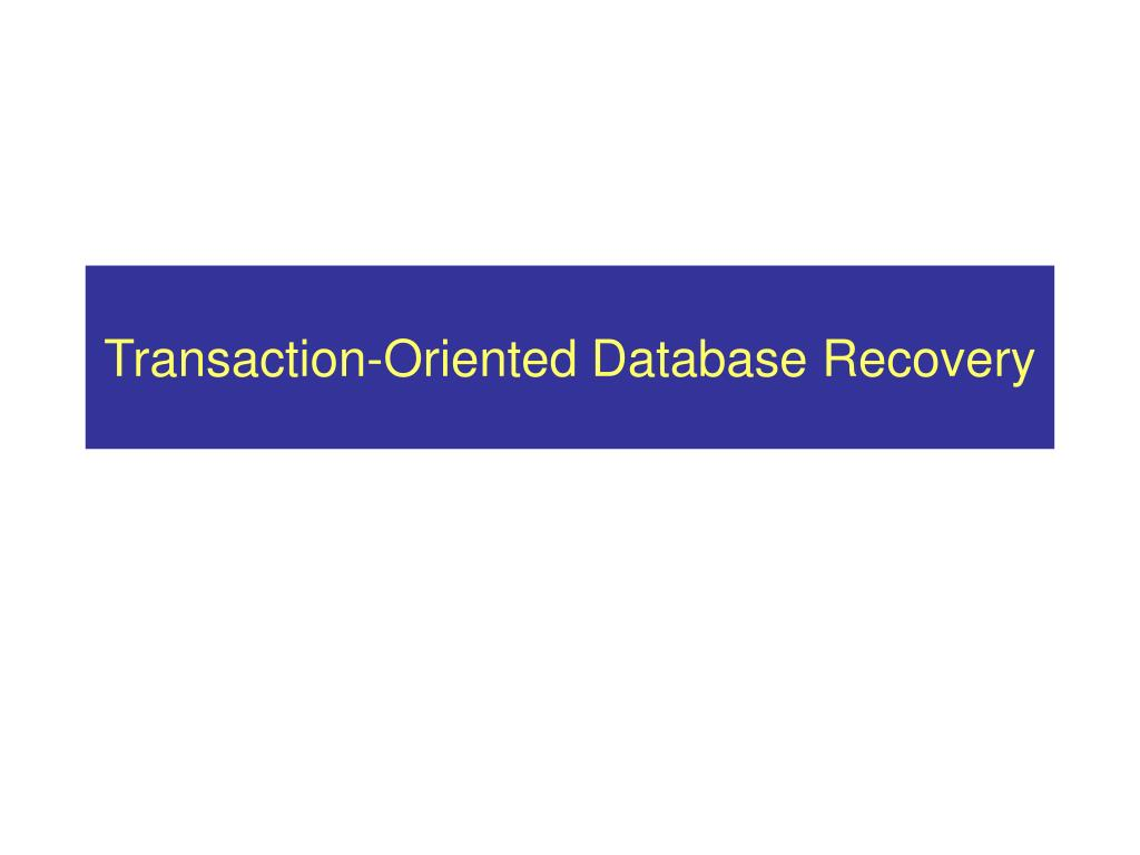 transaction oriented database recovery l.