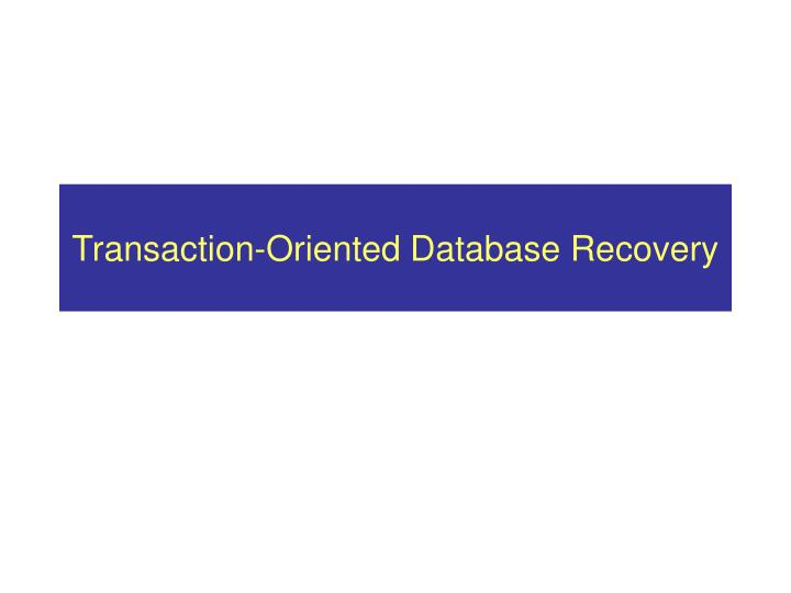 Transaction oriented database recovery