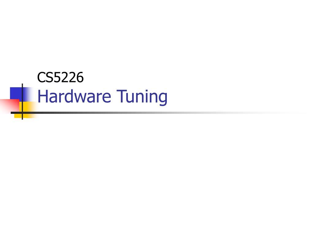 cs5226 hardware tuning l.