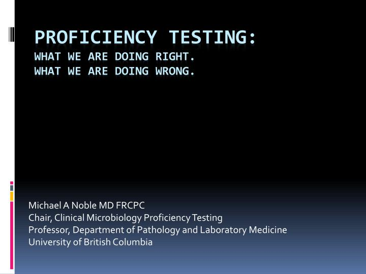 proficiency testing what we are doing right what we are doing wrong n.
