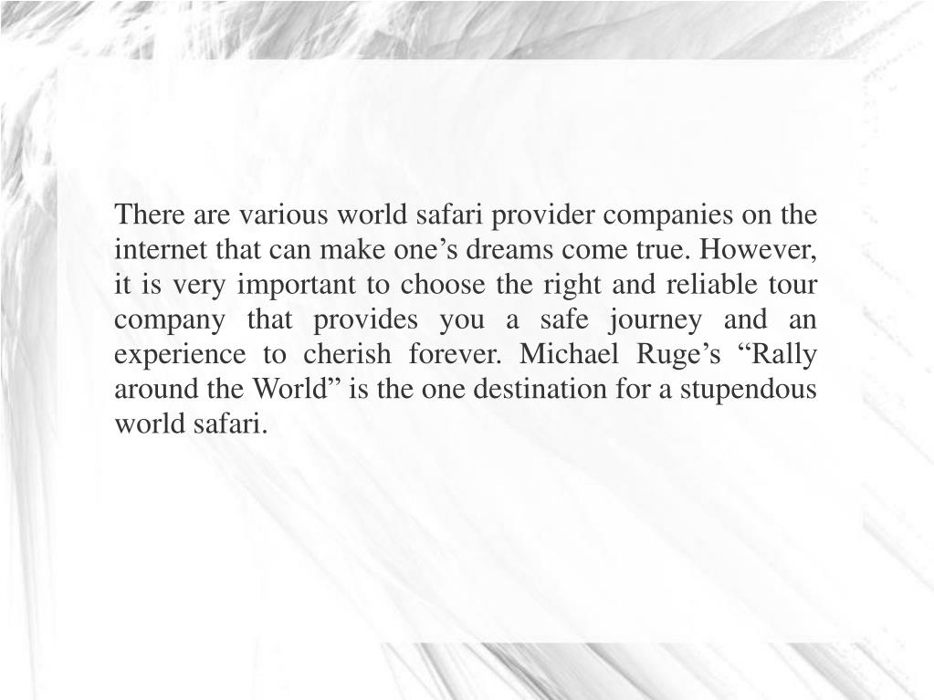 """There are various world safari provider companies on the internet that can make one's dreams come true. However, it is very important to choose the right and reliable tour company that provides you a safe journey and an experience to cherish forever. Michael Ruge's """"Rally around the World"""" is the one destination for a stupendous world safari."""
