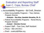 evaluation and reporting staff juan c copa bureau chief