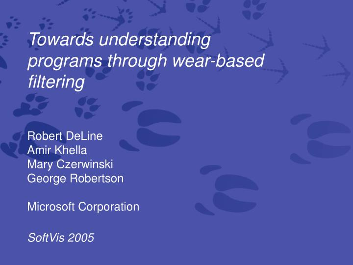 towards understanding programs through wear based filtering n.