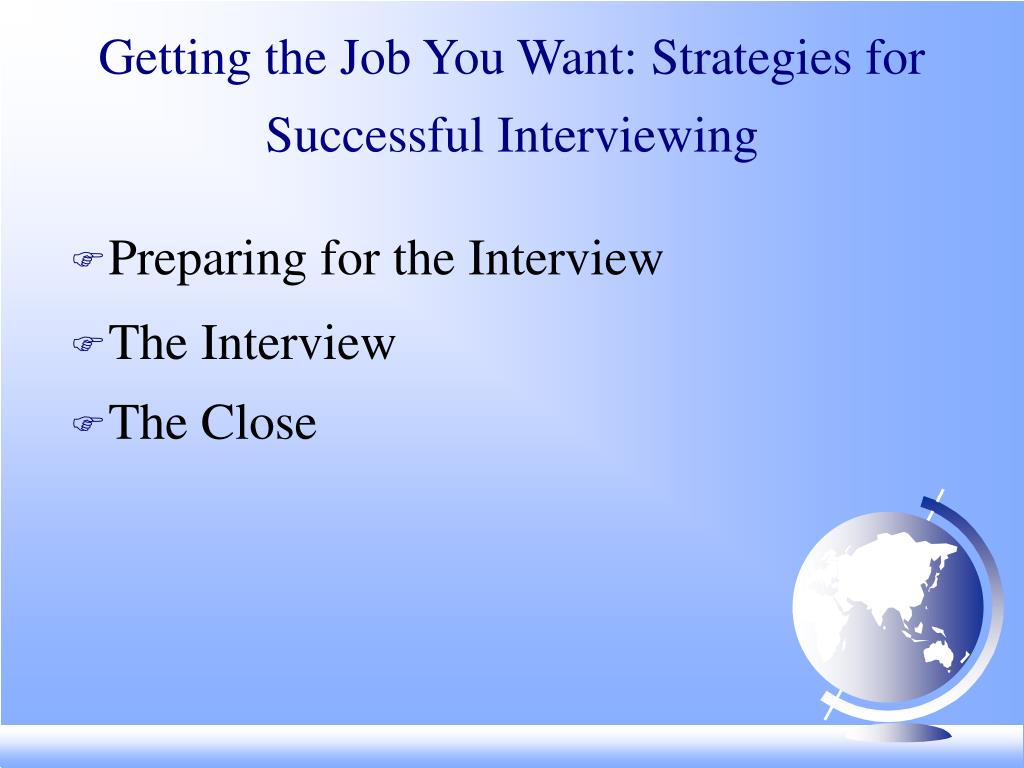 Getting the Job You Want: Strategies for Successful Interviewing