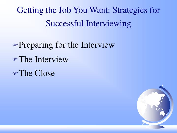 Getting the job you want strategies for successful interviewing