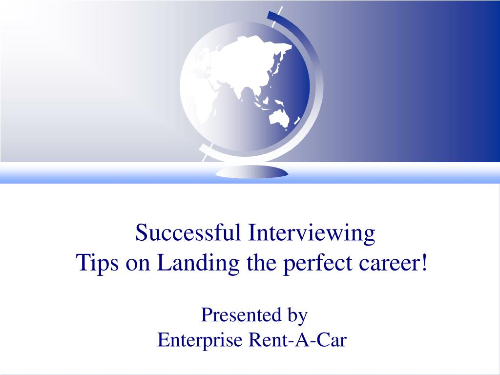 successful interviewing tips on landing the perfect career presented by enterprise rent a car l.