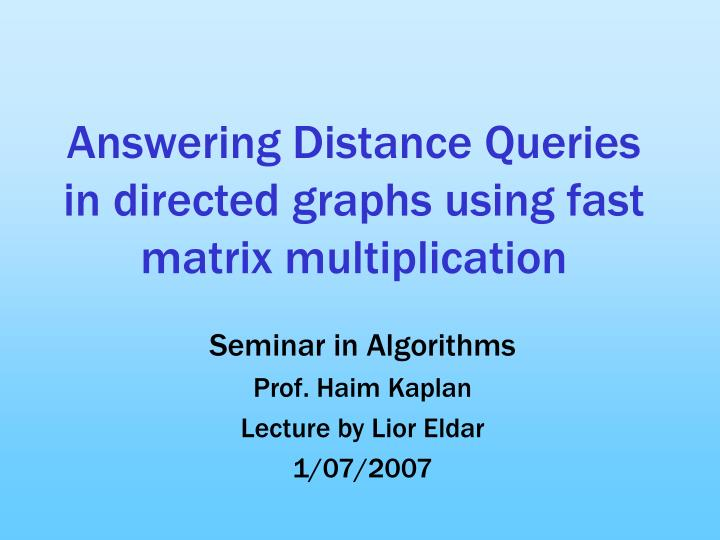 answering distance queries in directed graphs using fast matrix multiplication n.