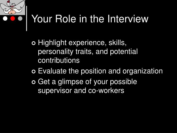 Your role in the interview