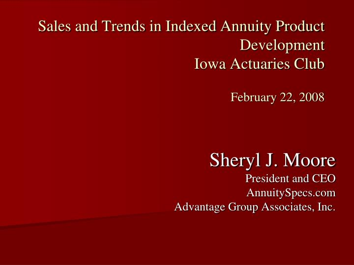 sales and trends in indexed annuity product development iowa actuaries club february 22 2008 n.