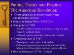 putting theory into practice the american revolution
