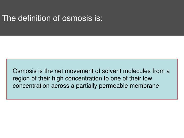 The definition of osmosis is: