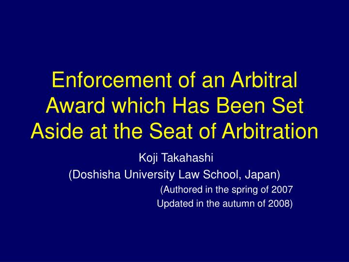 enforcement of an arbitral award which has been set aside at the seat of arbitration n.