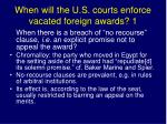 when will the u s courts enforce vacated foreign awards 1