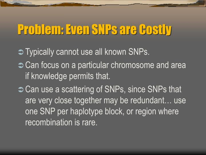 Problem: Even SNPs are Costly