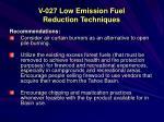 v 027 low emission fuel reduction techniques