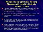 wildland fuels committee meeting dialogue with local air districts october 11 2007