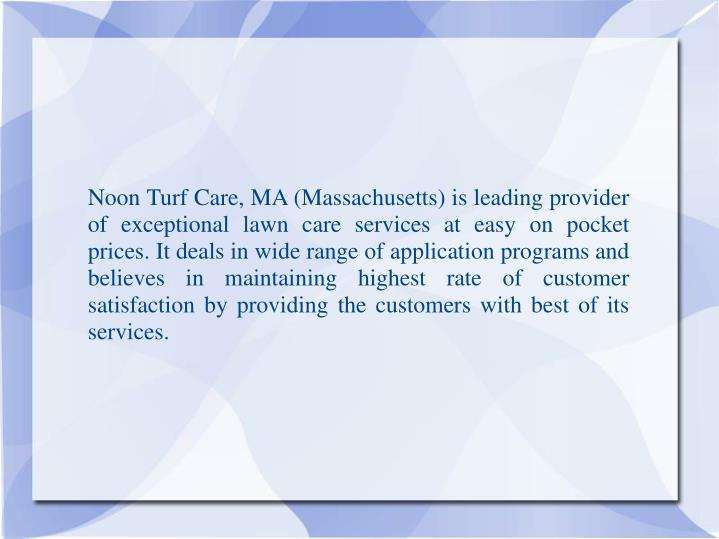 Noon Turf Care, MA (Massachusetts) is leading provider of exceptional lawn care services at easy on ...