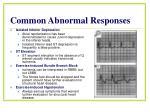 common abnormal responses