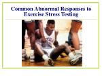 common abnormal responses to exercise stress testing