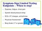 symptom sign limited testing endpoints when to stop