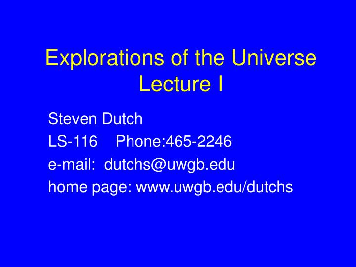 Explorations of the universe lecture i