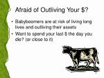 afraid of outliving your