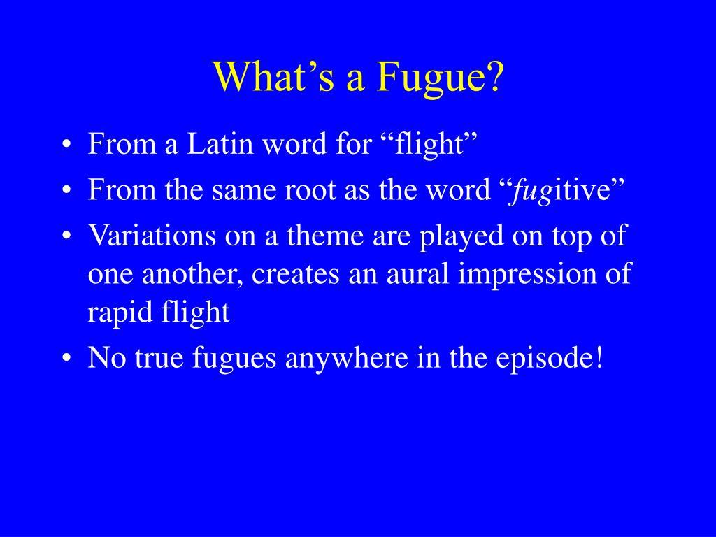 What's a Fugue?