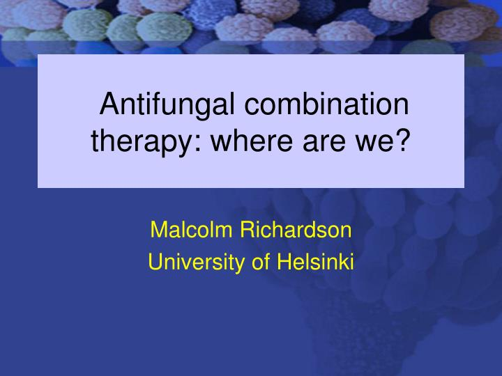antifungal combination therapy where are we n.