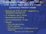 combination treatment of pos and g csf against aspergillus in a mouse pulmonary infection model
