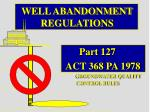 well abandonment regulations