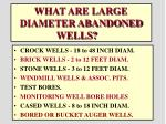 what are large diameter abandoned wells