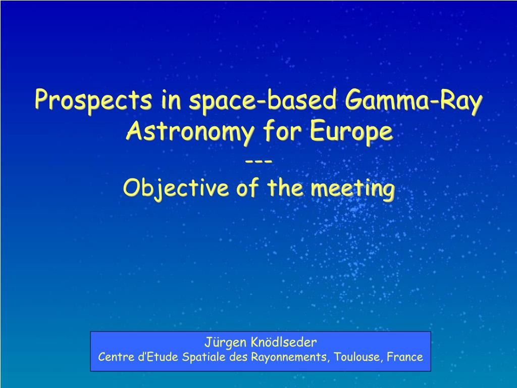 prospects in space based gamma ray astronomy for europe objective of the meeting l.