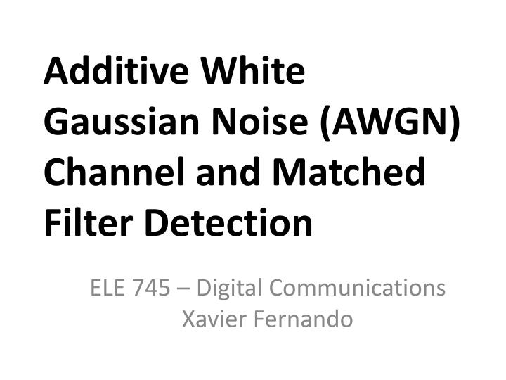 additive white gaussian noise awgn channel and matched filter detection n.