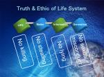 truth ethic of life system