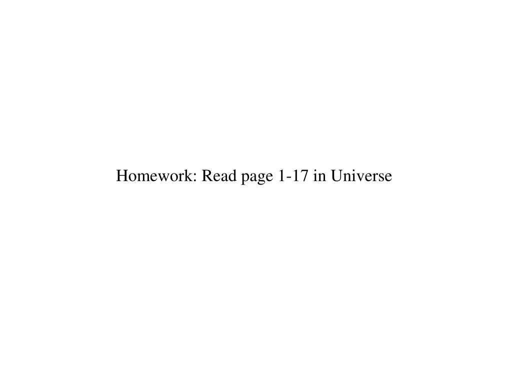 Homework: Read page 1-17 in Universe