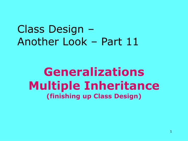 generalizations multiple inheritance finishing up class design n.