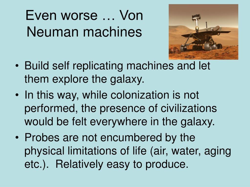 Even worse … Von Neuman machines