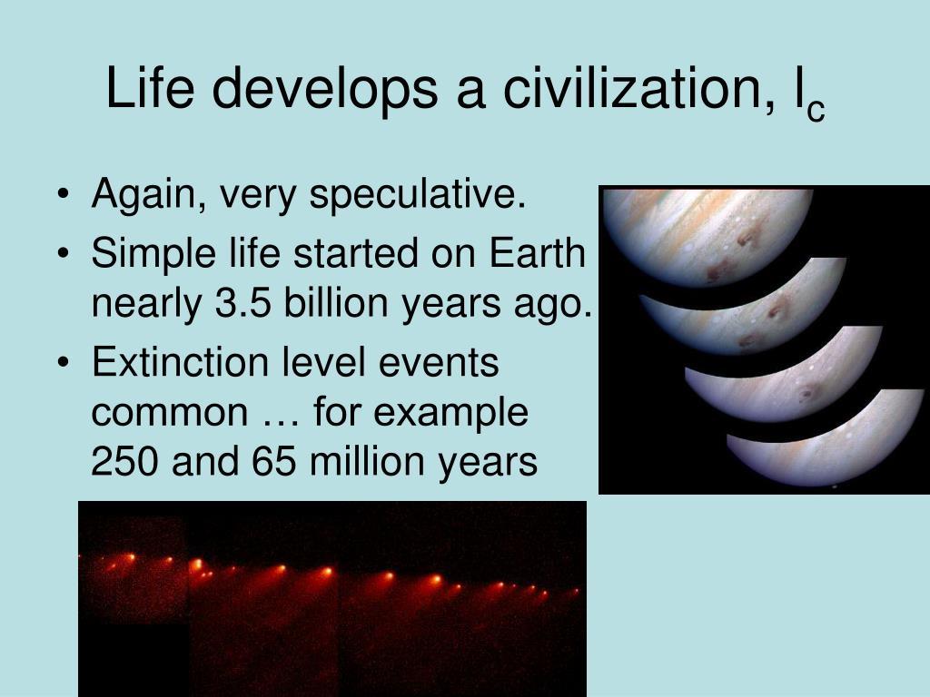Life develops a civilization, l