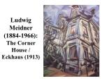 ludwig meidner 1884 1966 the corner house eckhaus 1913