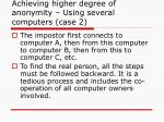 achieving higher degree of anonymity using several computers case 2