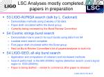 lsc analyses mostly completed papers in preparation