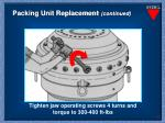 packing unit replacement continued4