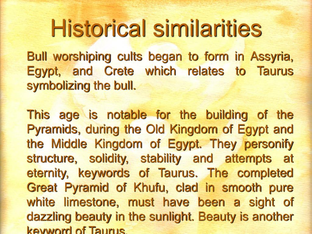 Bull worshiping cults began to form in Assyria, Egypt, and Crete which relates to Taurus symbolizing the bull.