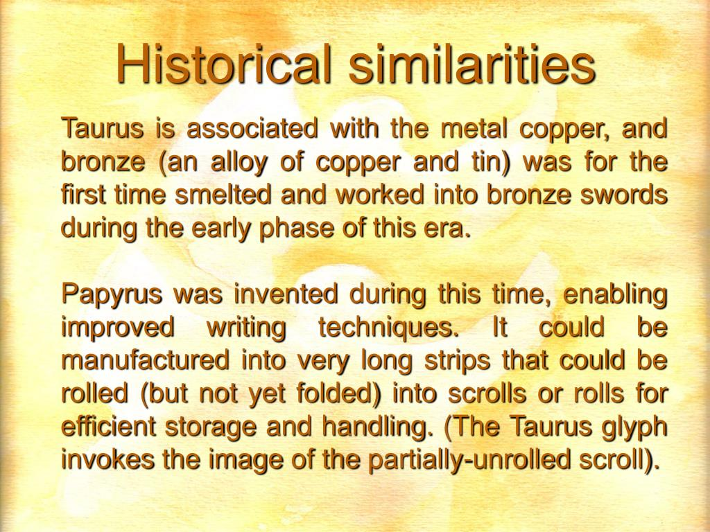 Taurus is associated with the metal copper, and bronze (an alloy of copper and tin) was for the first time smelted and worked into bronze swords during the early phase of this era.