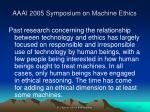 aaai 2005 symposium on machine ethics