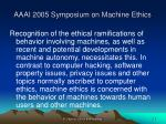 aaai 2005 symposium on machine ethics1