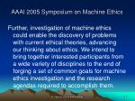aaai 2005 symposium on machine ethics3