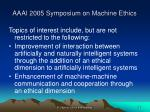 aaai 2005 symposium on machine ethics4