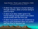 isaac asimov three laws of robotics 1940 http en wikipedia org wiki three laws of robotics