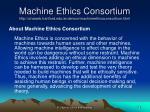 machine ethics consortium http uhaweb hartford edu anderson machineethicsconsortium html1